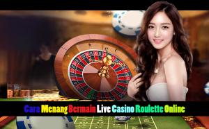 Cara Menang Bermain Live Casino Roulette Online